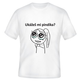 Tričko Ukážeš mi pindíka?