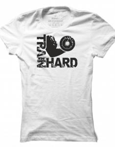 Dámské tričko Train Hard - Arm