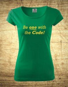 Dámske tričko s motívom Be one with the code!