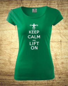 Dámske tričko s motívom Keep calm and lift on