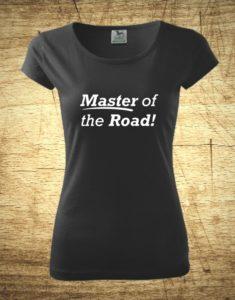 Dámske tričko s motívom Master of the road!